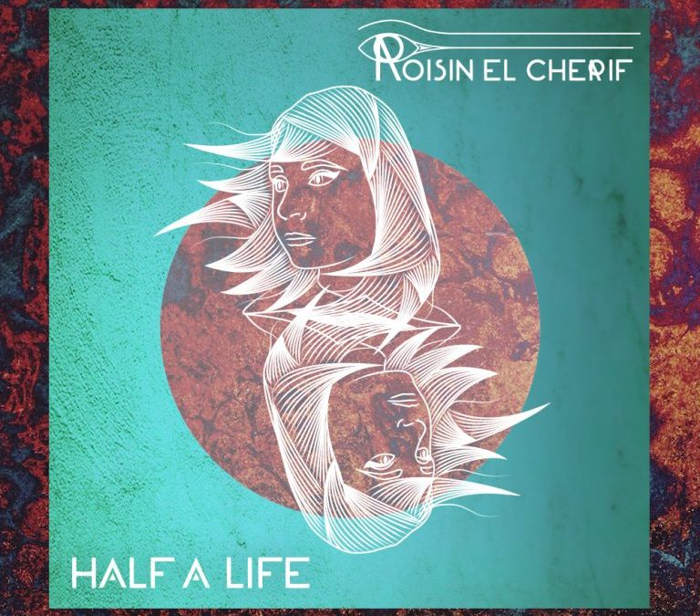 Roisin El Cherif – New Single Release 'Half a Life' Fri 2nd March 2018