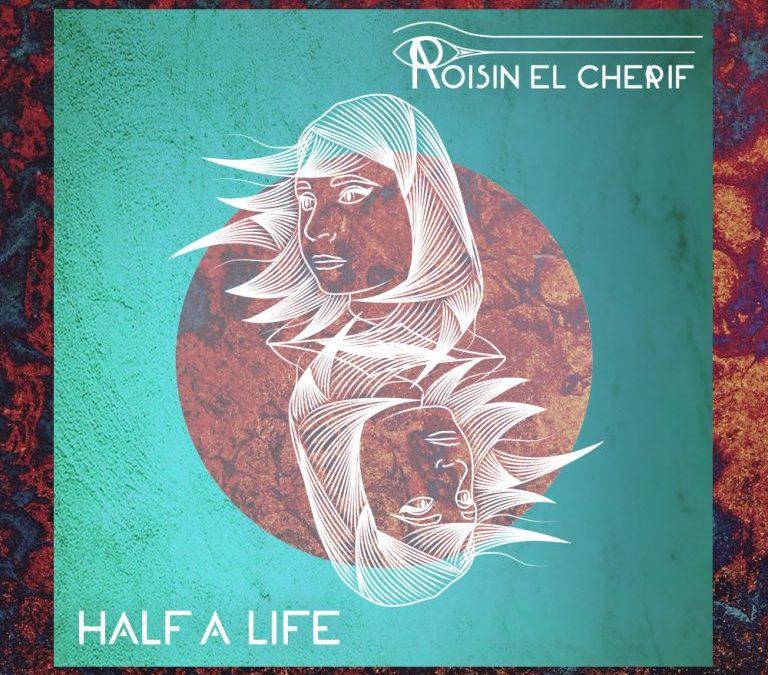 Roisin El Cherif – New Single Release 'Half a Life' Fri 2nd March 2018